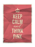Keep Calm Think Pink Quote on Crumpled Paper Texture Posters by  ONiONAstudio