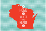 Home Is Where The Heart Is - Wisconsin Posters