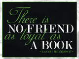 There Is No Friend as Loyal as a Book Hemingway Quote Posters