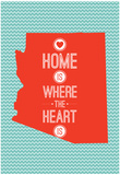 Home Is Where The Heart Is - Arizona Poster
