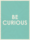 Be Curious Typography Plakaty
