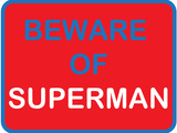 Beware of Superman Prints