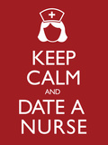Keep Calm and Date a Nurse Poster Photo