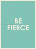 Be Fierce Typography Posters