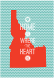 Home Is Where The Heart Is - Idaho Poster