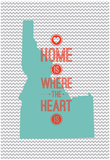 Home Is Where The Heart Is - Idaho Print