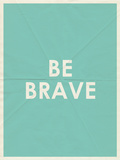 Be Brave Typography Print