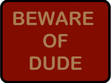 Beware of Dude Stretched Canvas Print