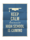 Keep Calm High School is Coming Design Quote with Graduation Hat Art by  ONiONAstudio