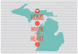 Home Is Where The Heart Is - Michigan Print