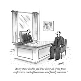 """As my stunt double, you'll be doing all of my press conferences, court ap…"" - New Yorker Cartoon Premium Giclee Print by Tom Cheney"