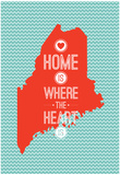 Home Is Where The Heart Is - Maine Posters