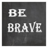 Be Brave Prints by Jean Olivia