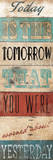 Today Is The Tomorrow Prints by Jace Grey