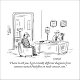"""I have to tell you, I got a totally different diagnosis from someone name…"" - New Yorker Cartoon Stretched Canvas Print by David Sipress"