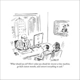 """""""What should you do? Here's what you should do: invent a time machine, go …"""" - New Yorker Cartoon Stretched Canvas Print by David Sipress"""