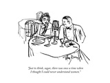 """""""Just to think, sugar, there was once a time when I thought I could never …"""" - New Yorker Cartoon Premium Giclee Print by Alan Dunn"""
