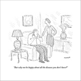 """But why not be happy about all the diseases you don't have?"" - New Yorker Cartoon Stretched Canvas Print by Robert Mankoff"