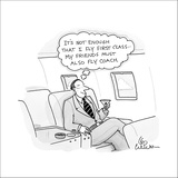"A businessman on a plane thinks ""it's not enough that I fly first class...…"" - New Yorker Cartoon Stretched Canvas Print by Leo Cullum"