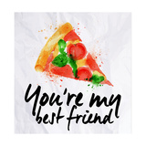 Pizza Watercolor You're My Best Friend Poster by  anna42f