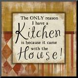 Only Reason I Have a Kitchen Mounted Print by Jennifer Pugh