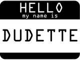 My Name Is Dudette Posters