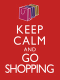 Keep Calm and Go Shopping Keep Calm and Carry On Spoof Art Print Poster Prints