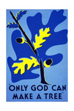 Only God Can Make a Tree Print by Stanley Thomas Clough