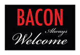 Bacon Welcome Tin Sign Tin Sign