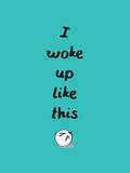 I Woke Up Like This Plakater