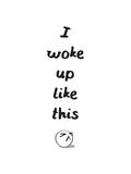 I Woke Up Like This Opspændt lærredstryk