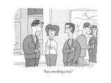 """Say something viral."" - New Yorker Cartoon Premium Giclee Print by Peter C. Vey"