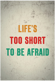 Life'S Too Short To Be Afraid Affiches