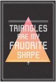 Triangles are My Favorite Shape Kunstdruck