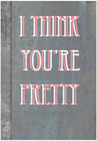 I Think You're Pretty Poster