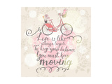 Live is like Riding a Bicycle. to Keep Your Balance, You Must Keep Moving. Vintage Romantic Card In Poster by  smilewithjul