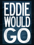 Eddie Would Go Surfing Posters