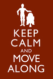 Keep Calm and Move Along Prints
