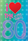 I Love the 80's (Heart) Posters