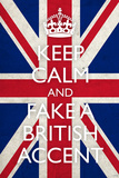 Keep Calm and Fake a British Accent Prints