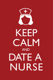 Keep Calm and Date a Nurse Plakater