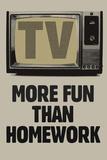 TV More Fun Than Homework Posters