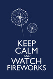 Keep Calm and Watch Fireworks Prints