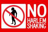 No Harlem Shaking Prints