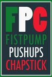 FPC Fistpump Pushups Chapstick Jersey Shore Prints