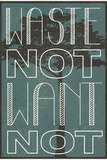Waste Not Want Not Posters