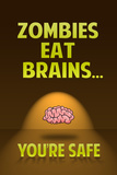 Zombies Eat Brains You Are Safe Funny Prints