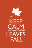 Keep Calm and Watch the Leaves Fall Posters