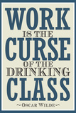 Work is the Curse of the Drinking Class Posters