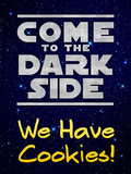 Come to the Dark Side We Have Cookies Posters